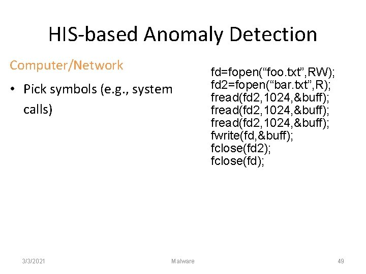 HIS-based Anomaly Detection Computer/Network • Pick symbols (e. g. , system calls) 3/3/2021 Malware