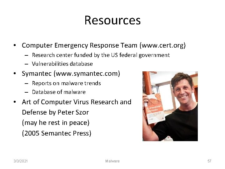 Resources • Computer Emergency Response Team (www. cert. org) – Research center funded by