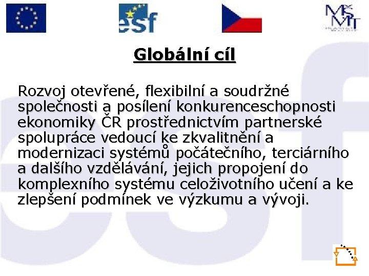 Globální cíl Rozvoj otevřené, flexibilní a soudržné společnosti a posílení konkurenceschopnosti ekonomiky ČR prostřednictvím