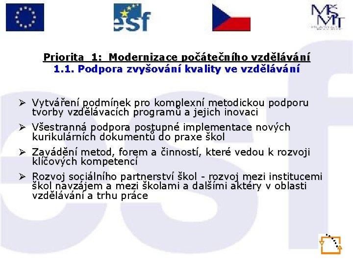 Priorita 1: Modernizace počátečního vzdělávání 1. 1. Podpora zvyšování kvality ve vzdělávání Ø Vytváření