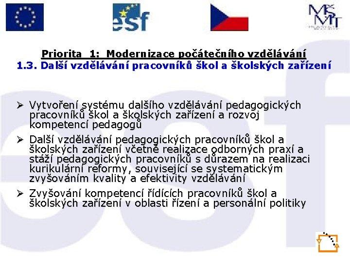 Priorita 1: Modernizace počátečního vzdělávání 1. 3. Další vzdělávání pracovníků škol a školských zařízení