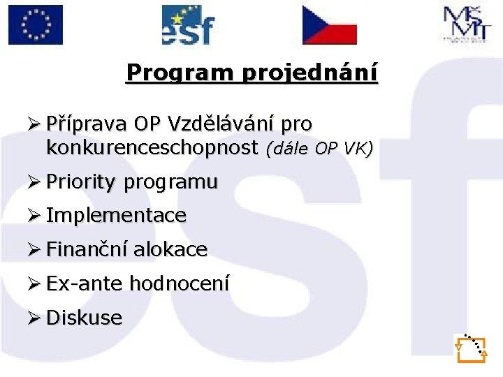 Program projednání Ø Příprava OP Vzdělávání pro konkurenceschopnost (dále OP VK) Ø Priority programu