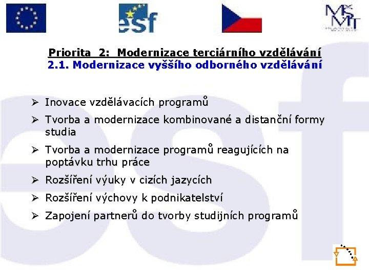 Priorita 2: Modernizace terciárního vzdělávání 2. 1. Modernizace vyššího odborného vzdělávání Ø Inovace vzdělávacích