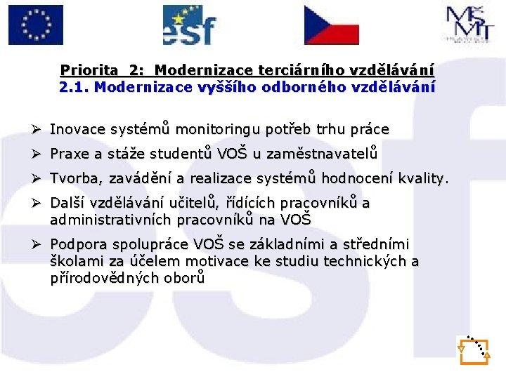 Priorita 2: Modernizace terciárního vzdělávání 2. 1. Modernizace vyššího odborného vzdělávání Ø Inovace systémů