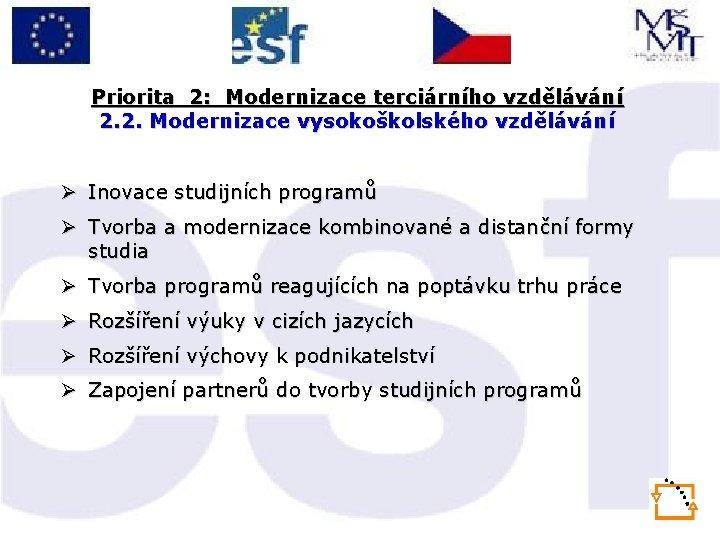 Priorita 2: Modernizace terciárního vzdělávání 2. 2. Modernizace vysokoškolského vzdělávání Ø Inovace studijních programů
