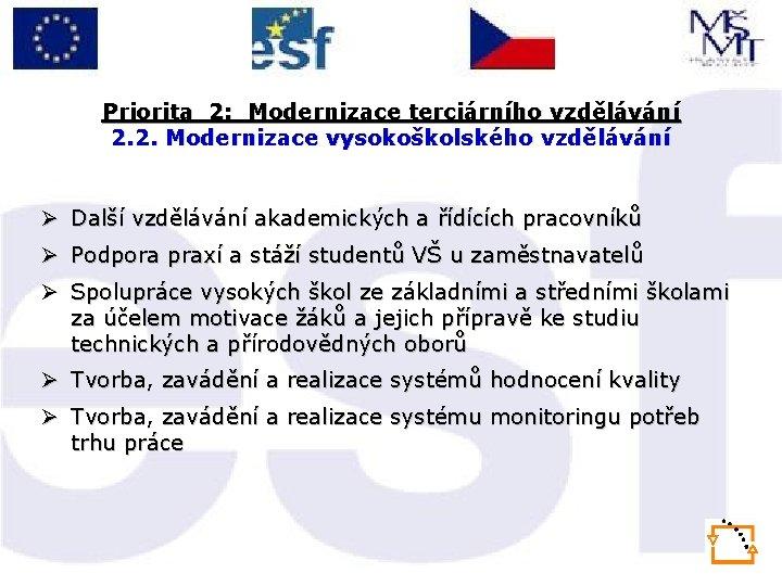 Priorita 2: Modernizace terciárního vzdělávání 2. 2. Modernizace vysokoškolského vzdělávání Ø Další vzdělávání akademických