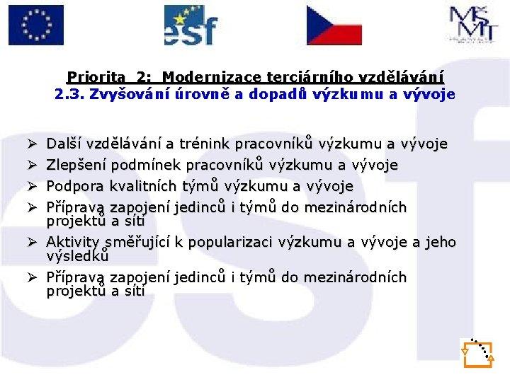 Priorita 2: Modernizace terciárního vzdělávání 2. 3. Zvyšování úrovně a dopadů výzkumu a vývoje