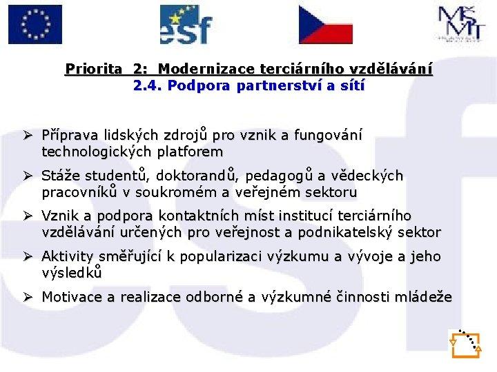 Priorita 2: Modernizace terciárního vzdělávání 2. 4. Podpora partnerství a sítí Ø Příprava lidských