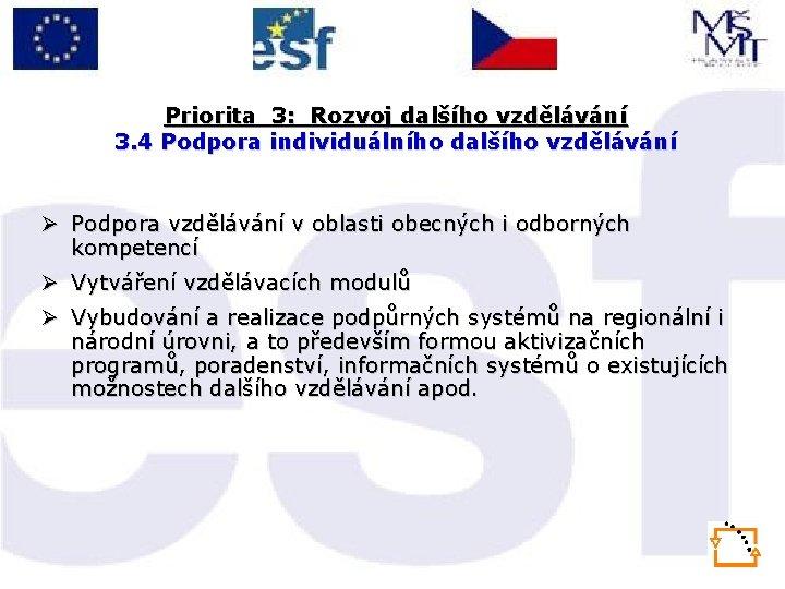 Priorita 3: Rozvoj dalšího vzdělávání 3. 4 Podpora individuálního dalšího vzdělávání Ø Podpora vzdělávání