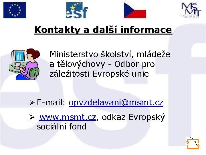 Kontakty a další informace Ministerstvo školství, mládeže a tělovýchovy - Odbor pro záležitosti Evropské
