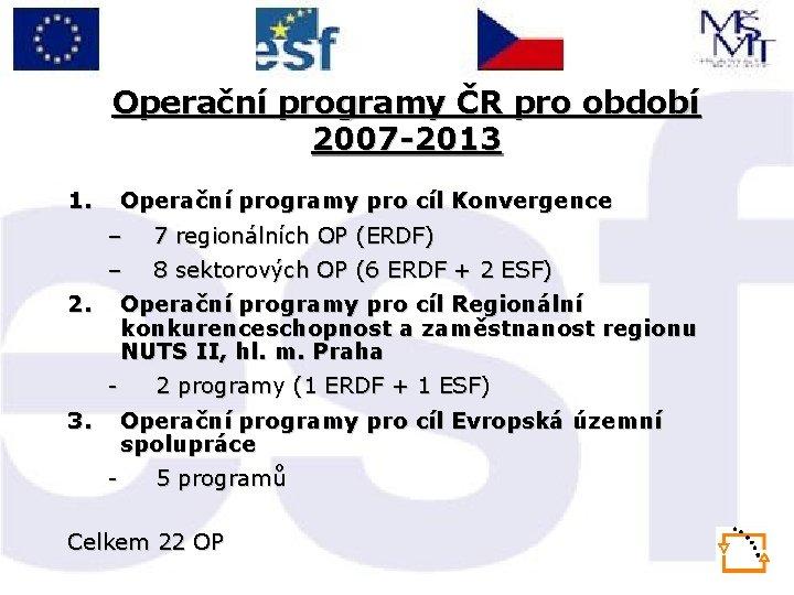 Operační programy ČR pro období 2007 -2013 1. Operační programy pro cíl Konvergence –