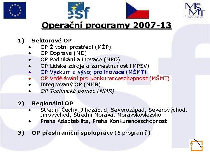 Operační programy 2007 -13 1) Sektorové OP • OP Životní prostředí (MŽP) • OP