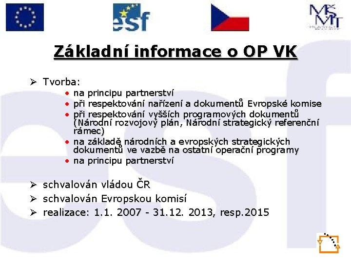 Základní informace o OP VK Ø Tvorba: • na principu partnerství • při respektování