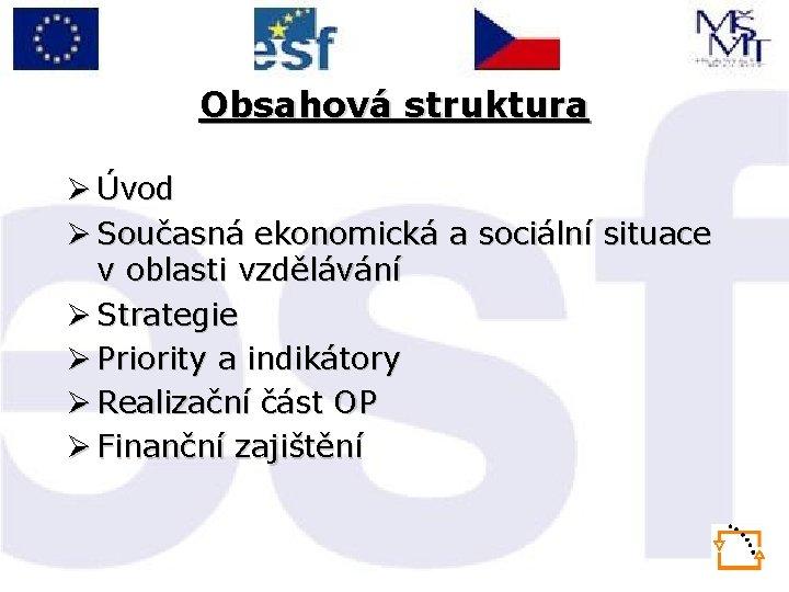 Obsahová struktura Ø Úvod Ø Současná ekonomická a sociální situace v oblasti vzdělávání Ø