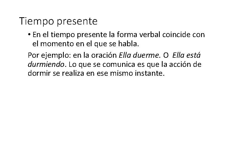 Tiempo presente • En el tiempo presente la forma verbal coincide con el momento