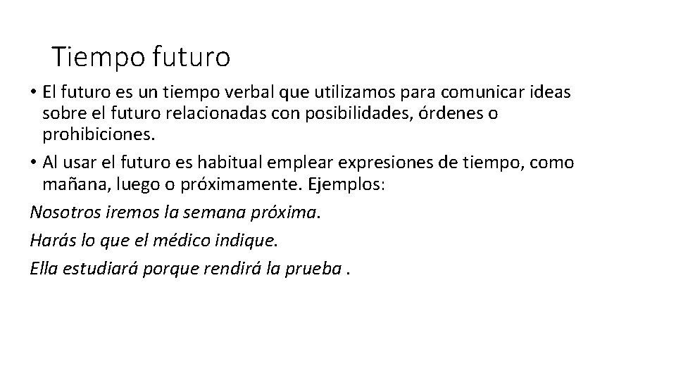 Tiempo futuro • El futuro es un tiempo verbal que utilizamos para comunicar ideas