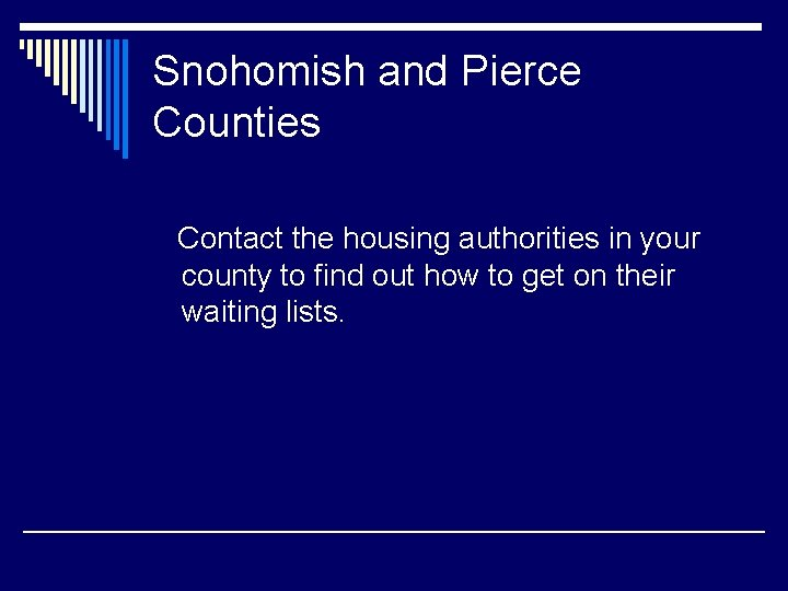 Snohomish and Pierce Counties Contact the housing authorities in your county to find out