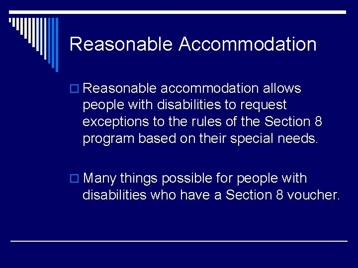 Reasonable Accommodation o Reasonable accommodation allows people with disabilities to request exceptions to the