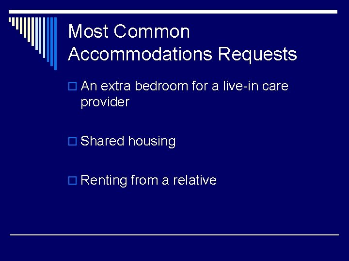 Most Common Accommodations Requests o An extra bedroom for a live-in care provider o
