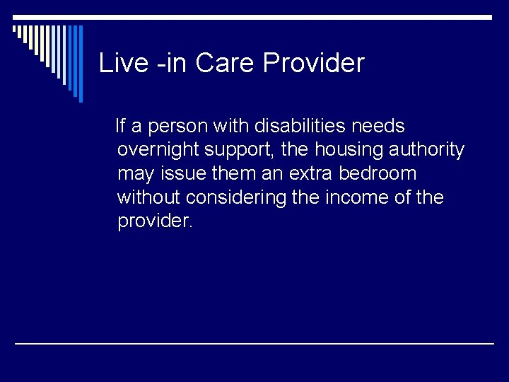 Live -in Care Provider If a person with disabilities needs overnight support, the housing