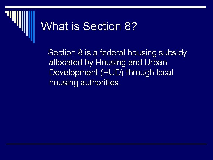 What is Section 8? Section 8 is a federal housing subsidy allocated by Housing