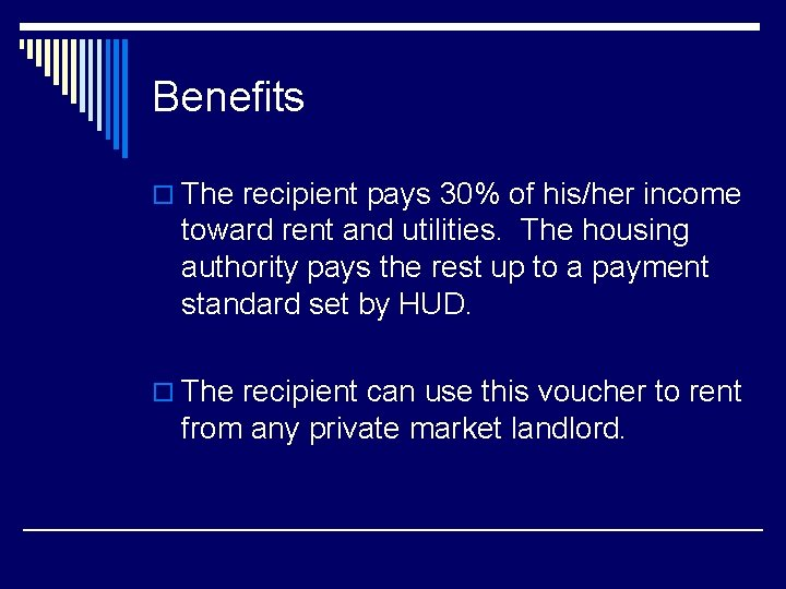 Benefits o The recipient pays 30% of his/her income toward rent and utilities. The