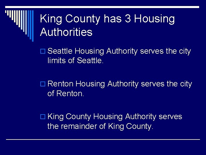 King County has 3 Housing Authorities o Seattle Housing Authority serves the city limits