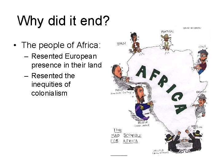 Why did it end? • The people of Africa: – Resented European presence in