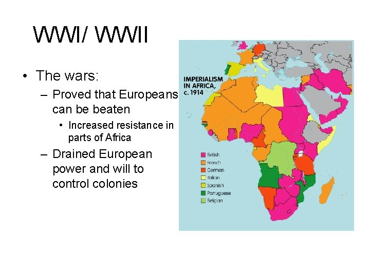 WWI/ WWII • The wars: – Proved that Europeans can be beaten • Increased