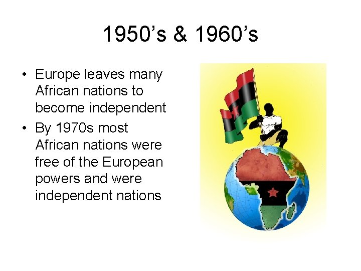1950's & 1960's • Europe leaves many African nations to become independent • By