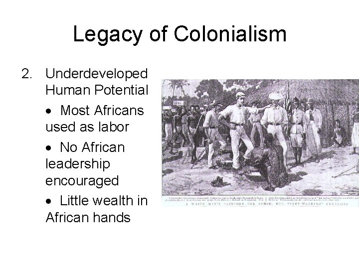Legacy of Colonialism 2. Underdeveloped Human Potential Most Africans used as labor No African