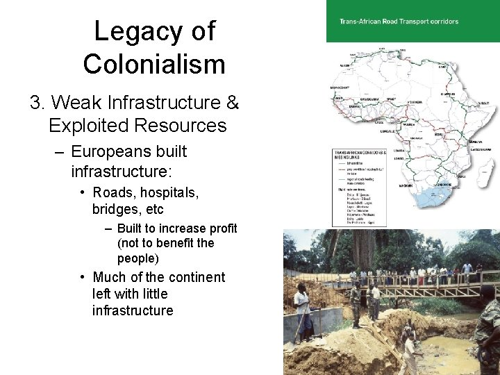 Legacy of Colonialism 3. Weak Infrastructure & Exploited Resources – Europeans built infrastructure: •