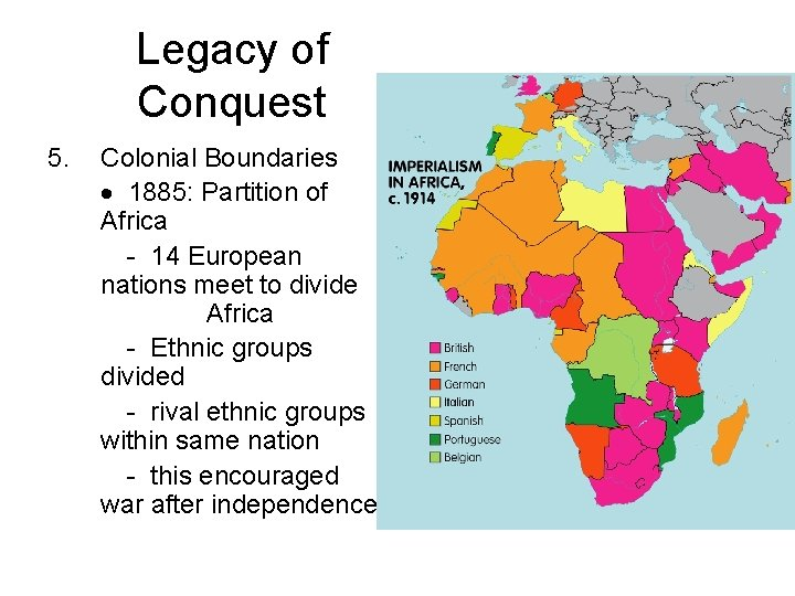 Legacy of Conquest 5. Colonial Boundaries 1885: Partition of Africa - 14 European nations