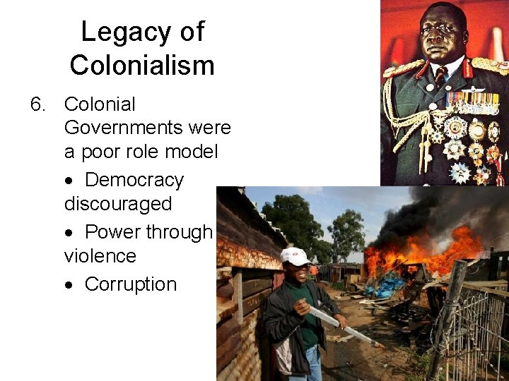 Legacy of Colonialism 6. Colonial Governments were a poor role model Democracy discouraged Power