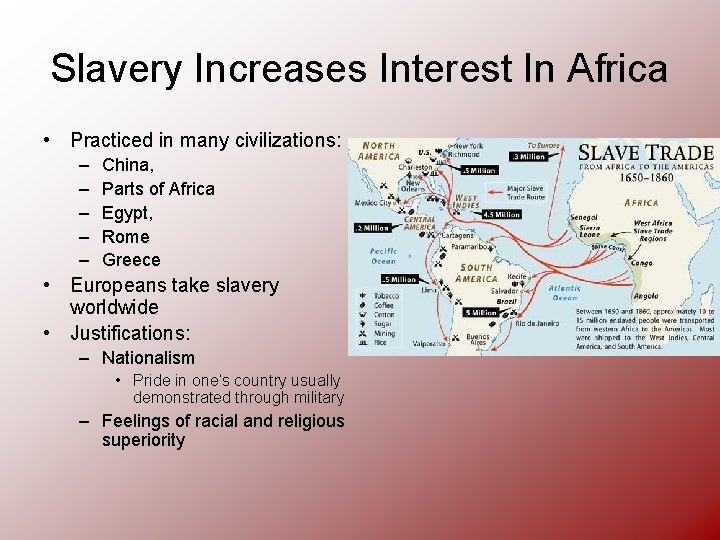 Slavery Increases Interest In Africa • Practiced in many civilizations: – – – China,