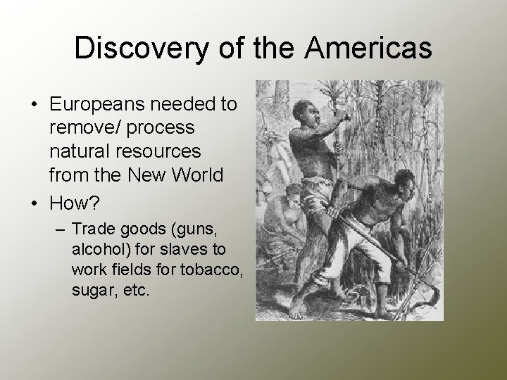 Discovery of the Americas • Europeans needed to remove/ process natural resources from the