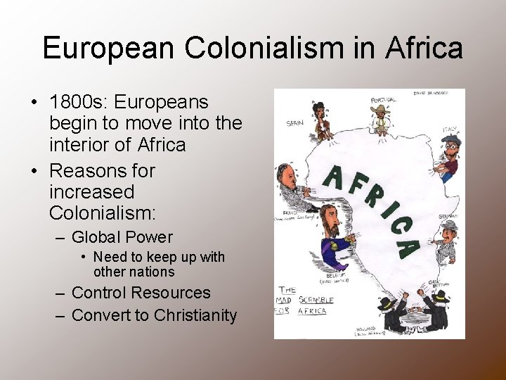 European Colonialism in Africa • 1800 s: Europeans begin to move into the interior