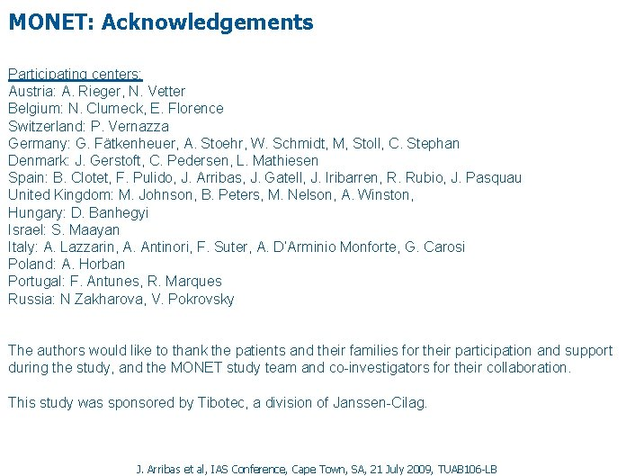 MONET: Acknowledgements Participating centers: Austria: A. Rieger, N. Vetter Belgium: N. Clumeck, E. Florence