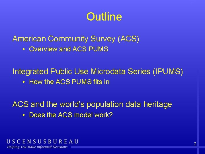 Outline American Community Survey (ACS) • Overview and ACS PUMS Integrated Public Use Microdata