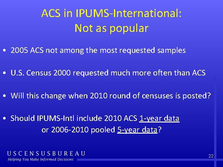 ACS in IPUMS-International: Not as popular • 2005 ACS not among the most requested