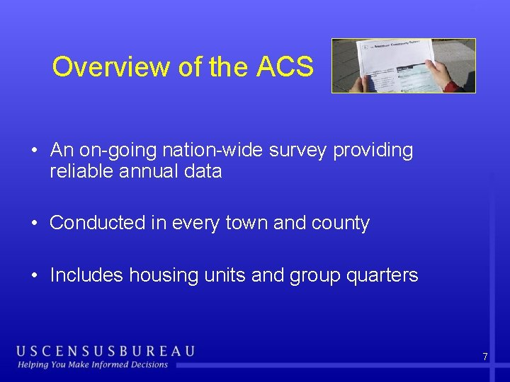 Overview of the ACS • An on-going nation-wide survey providing reliable annual data •