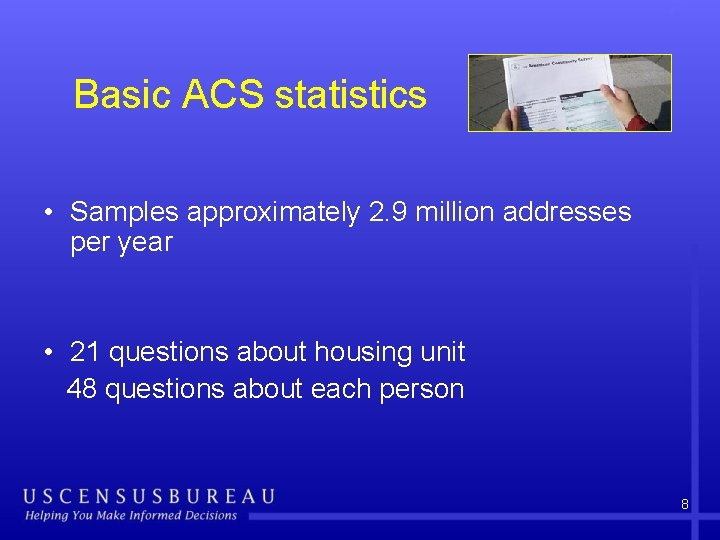Basic ACS statistics • Samples approximately 2. 9 million addresses per year • 21
