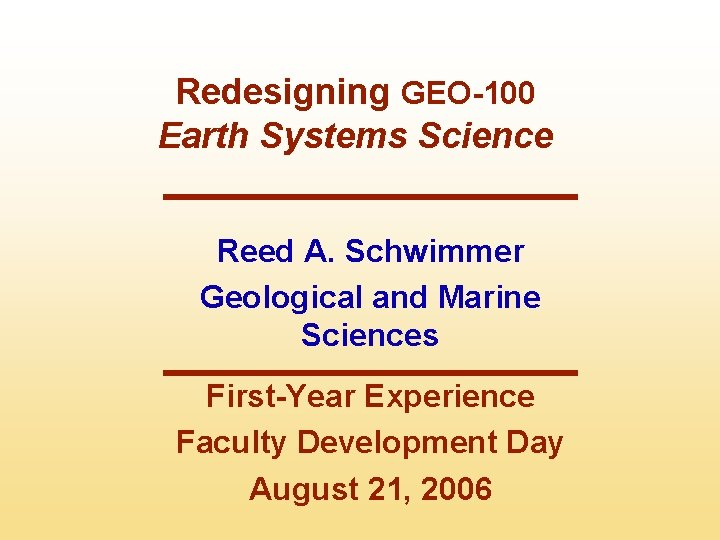 Redesigning GEO-100 Earth Systems Science Reed A. Schwimmer Geological and Marine Sciences First-Year Experience