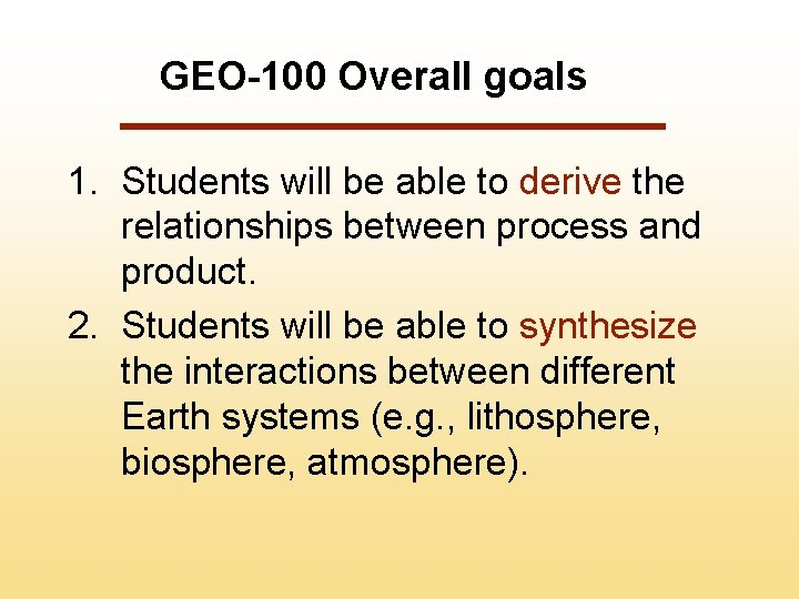GEO-100 Overall goals 1. Students will be able to derive the relationships between process