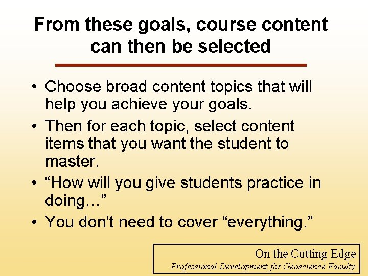 From these goals, course content can then be selected • Choose broad content topics