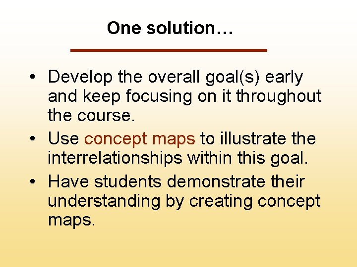One solution… • Develop the overall goal(s) early and keep focusing on it throughout
