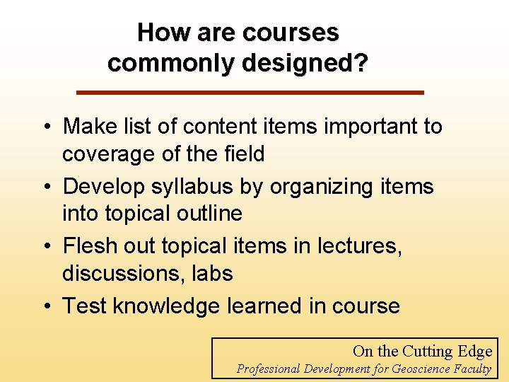 How are courses commonly designed? • Make list of content items important to coverage