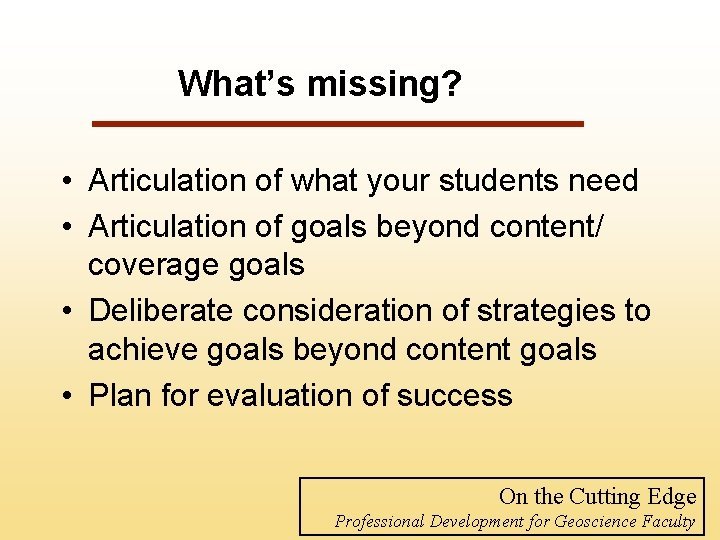 What's missing? • Articulation of what your students need • Articulation of goals beyond