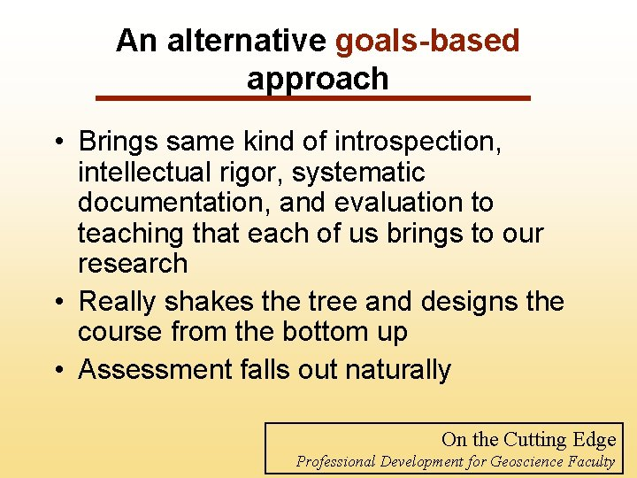 An alternative goals-based approach • Brings same kind of introspection, intellectual rigor, systematic documentation,