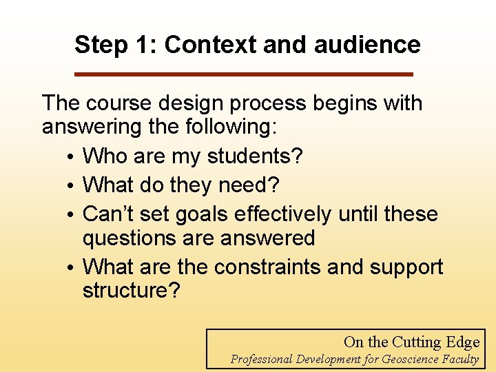 Step 1: Context and audience The course design process begins with answering the following: